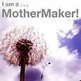 I'm a MotherMaker!